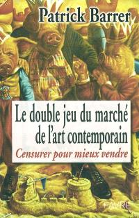 Le double jeu du marché de l'art contemporain : censurer pour mieux vendre