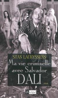 Ma vie criminelle avec Salvador Dali