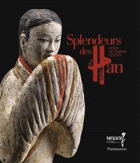 Splendeurs des Han : essor de l'empire céleste : exposition, Paris, Musée Guimet, du 22 octobre 2014 au 1er mars 2015