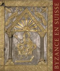 Byzance en Suisse : exposition, Genève, Musée d'art et d'histoire, du 4 décembre 2015 au 13 mars 2016
