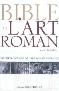 Bible de l'art roman : 286 chefs-d'oeuvre de l'art roman en France