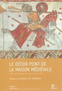 Le décor peint de la maison médiévale : orner pour signifier en France avant 1350
