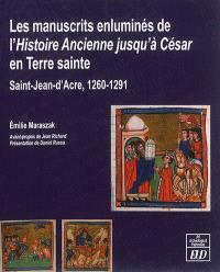 Les manuscrits enluminés de l'histoire ancienne jusqu'à César en Terre sainte, Saint-Jean-d'Acre, 1260-1291