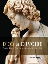 D'or et d'ivoire : Paris, Pise, Florence, Sienne 1250-1320 : exposition au Musée du Louvre-Lens, du 27 mai au 28 septembre 2015
