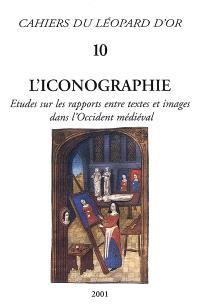 L'iconographie : etudes sur les rapports entre textes et images dans l'Occident médiéval