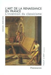 L'art de la Renaissance en France : l'invention du classicisme