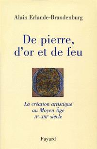 De pierre, d'or et de feu : la création artistique au Moyen Age (IVe-XIIIe siècle)