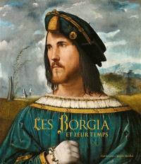 Les Borgia et leur temps : exposition, Paris, Fondation Dina Vierny-Musée Maillol, du 19 septembre 2014 au 15 février 2015