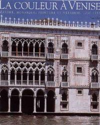 La couleur à Venise : marbre, mosaïque, peinture et verrerie, 1250-1550