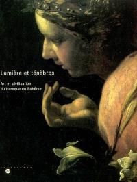 Lumières et ténèbres : art et civilisation du baroque en Bohême : exposition, Lille, Musée des beaux-arts, 12 oct. 2002-5 janv. 2003
