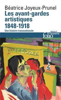 Les avant-gardes artistiques : une histoire transnationale. Volume 1, 1848-1918