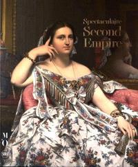 Spectaculaire second Empire : exposition, Paris, Musée d'Orsay, du 27 septembre 2016 au 16 janvier 2017