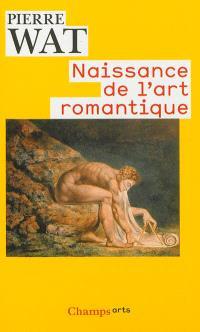Naissance de l'art romantique : peinture et théorie de l'imitation en Allemagne et en Angleterre