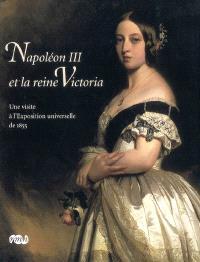 Napoléon III et la reine Victoria : une visite de l'Exposition universelle de 1855 : exposition, Musée du château de Compiègne, 4 octobre 2008-19 janvier 2009