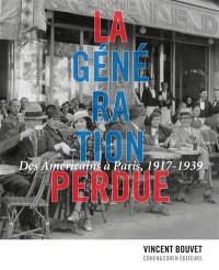 La génération perdue : des Américains à Paris, 1917-1939