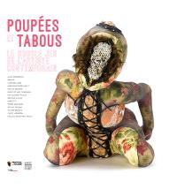 Poupées et tabous : le double jeu de l'artiste contemporain : Alice Anderson, Arman, Hans Bellmer...