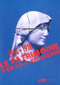 1914-1918, le patrimoine s'en va-t-en guerre : exposition, Paris, Cité de l'architecture et du patrimoine, du 11 mars au 4 juillet 2016