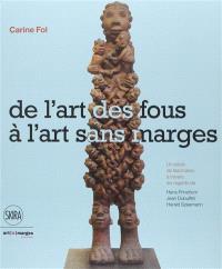 De l'art des fous à l'art sans marges : un siècle de fascination à travers les regards de Hans Prinzhorn, Jean Dubuffet et Harald Szeemann