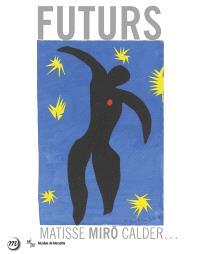 Futurs, de la ville aux étoiles : Matisse, Miro, Calder... : exposition, Marseille, Centre de la Vieille Charité, du 22 mai au 27 septembre 2015