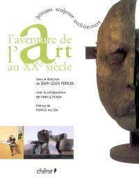 L'aventure de l'art au XXe siècle : peinture, sculpture, architecture