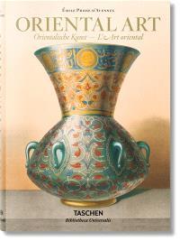 Oriental art : the complete plates from L'art arabe and the Oriental album = Orientalische Kunst : Sämtliche Tafeln = L'art oriental : toutes les planches