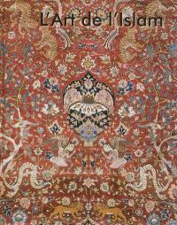 Islamic art = Islamische kunst = L'art de l'Islam = Islamitische kunst