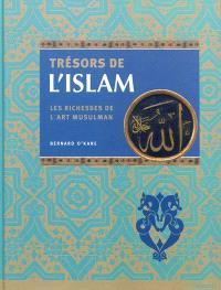 Trésors de l'Islam : les richesses de l'art musulman