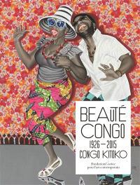 Beauté Congo 1926-2015 : Congo Kitoko : exposition présentée à la Fondation Cartier pour l'art contemporain à Paris du 11 juillet au 15 novembre 2015