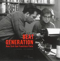 Beat generation : New York, San Francisco, Paris : l'exposition = Beat generation : New York, San Francisco, Paris : the exhibition