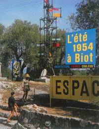 L'été 1954 à Biot : architecture, formes, couleur : exposition, Biot, Musée national Fernand Léger du 25 juin au 26 septembre 2016