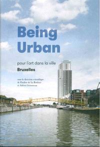 Being urban : pour l'art dans la ville : Bruxelles