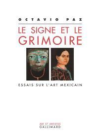 Le signe et le grimoire : essais sur l'art mexicain