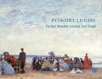 Peindre le ciel : Turner, Boudin, Monet, Van Gogh