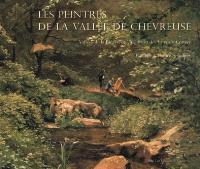 Les peintres de la vallée de Chevreuse : vallées de la Bièvre, de l'Yvette et des Vaux-de-Cernay