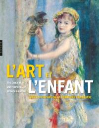 L'art et l'enfant : chefs-d'oeuvre de la peinture française = The child in art : masterpieces of French painting