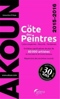 La cote des peintres 2015-2016 : cotes moyennes, records, tendances, enchères significatives de plus de 80.000 artistes de tous pays et de toutes époques : répertoire des enchères records