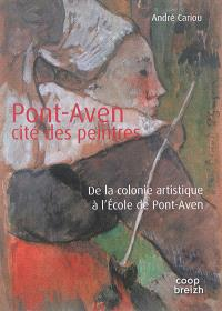 Pont-Aven : cité des peintres : de la colonie artistique à l'école de Pont-Aven