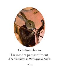 Un sombre pressentiment : à la rencontre de Hieronymus Bosch
