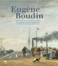 Eugène Boudin : l'atelier de la lumière : exposition, Le Havre, MuMa-Musée d'art moderne André Malraux, du 16 avril au 26 septembre 2016