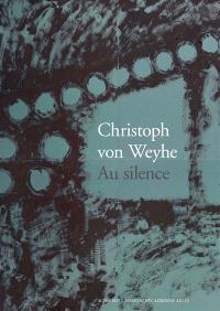 Christoph von Weyhe : au silence