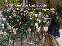 Gustave Caillebotte, de la ville à la campagne