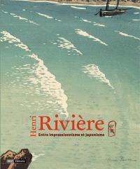 Henri Rivière : entre impressionnisme et japonisme