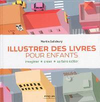 Illustrer des livres pour enfants : imaginer, créer, se faire éditer