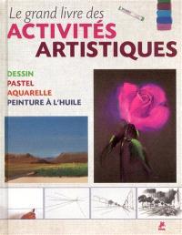 Le grand livre des activités artistiques : dessin, pastel, aquarelle, peinture à l'huile