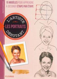 Dessiner et peindre les portraits : 15 modèles pour apprendre à dessiner étape par étape