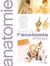 Manuel de l'anatomie artistique : squelette, musculature, proportions, techniques, poses, méthodes, astuces