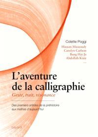 L'aventure de la calligraphie : geste, trait, résonance : des premiers artistes de la préhistoire aux maîtres d'aujourd'hui