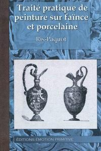 Traité pratique de peinture sur faïence et porcelaine : à l'usage des débutants
