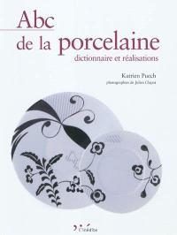 Abc de la porcelaine : dictionnaire et réalisations