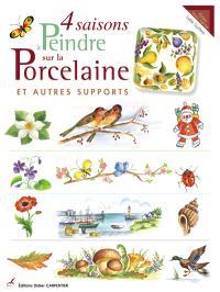 4 saisons à peindre sur la porcelaine : et autres supports